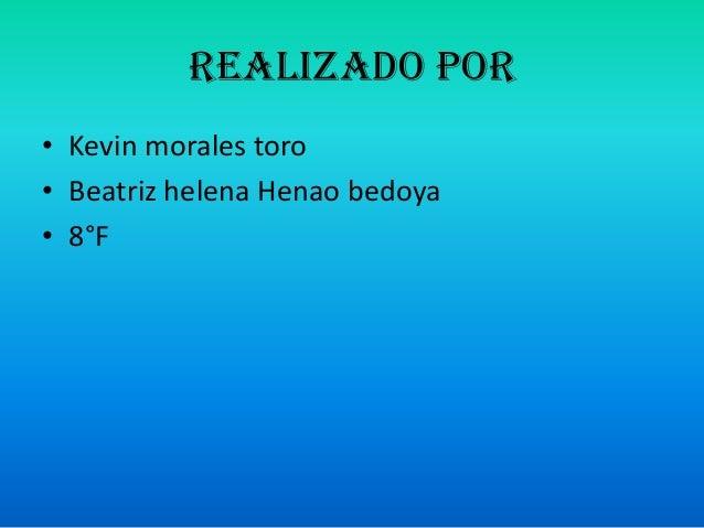 Realizado por• Kevin morales toro• Beatriz helena Henao bedoya• 8°F