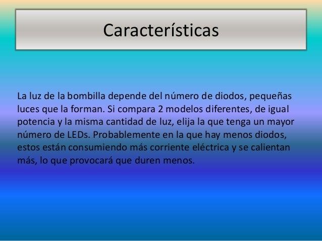 CaracterísticasLa luz de la bombilla depende del número de diodos, pequeñasluces que la forman. Si compara 2 modelos difer...