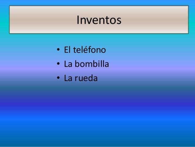 Inventos• El teléfono• La bombilla• La rueda