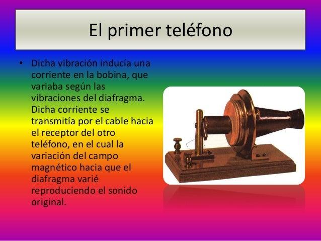 El primer teléfono• Dicha vibración inducía una  corriente en la bobina, que  variaba según las  vibraciones del diafragma...