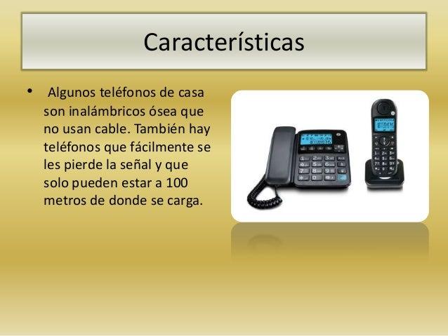 Características• Algunos teléfonos de casa  son inalámbricos ósea que  no usan cable. También hay  teléfonos que fácilment...