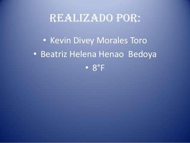 Realizado por:• Kevin Divey Morales Toro• Beatriz Helena Henao Bedoya• 8°F