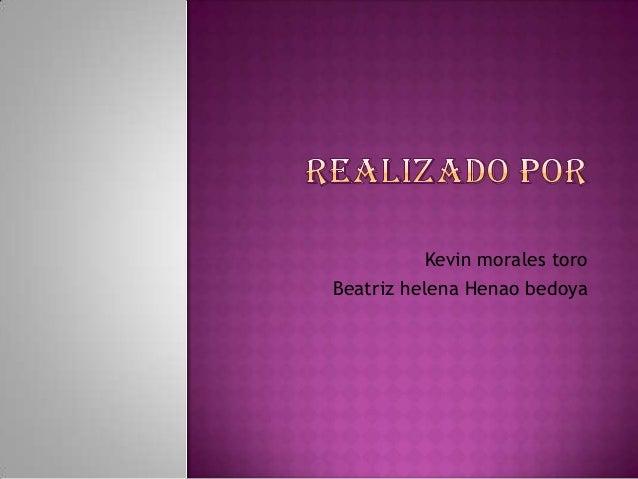 Kevin morales toroBeatriz helena Henao bedoya