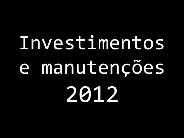 Investimentose manutenções    2012