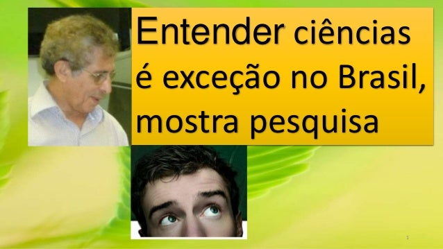Entender ciências  é exceção no Brasil,  mostra pesquisa  1