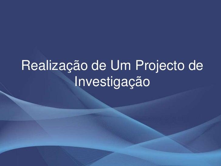 Realização de Um Projecto de Investigação<br />