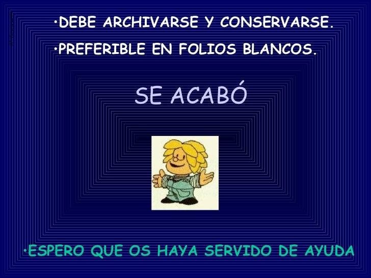 SE ACABÓ <ul><li>DEBE ARCHIVARSE Y CONSERVARSE.  </li></ul><ul><li>PREFERIBLE EN FOLIOS BLANCOS. </li></ul><ul><li>ESPERO ...