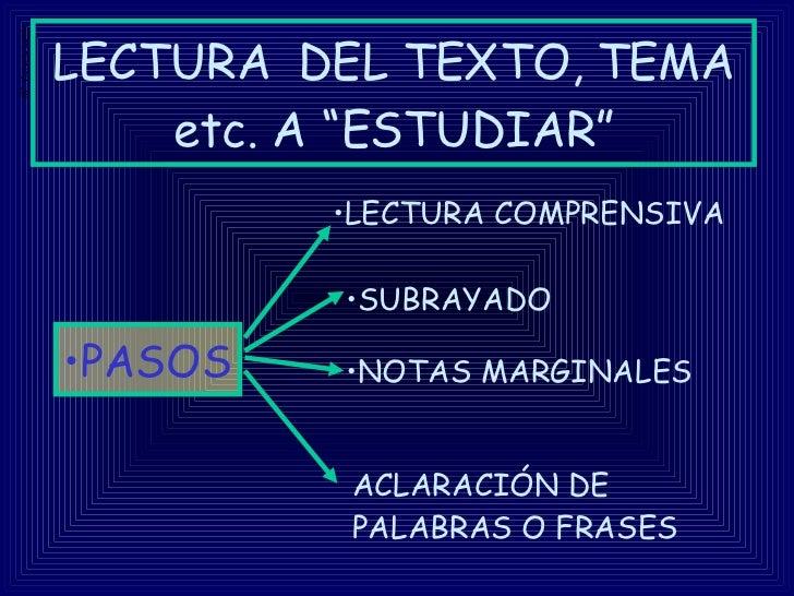"""LECTURA  DEL TEXTO, TEMA etc. A """"ESTUDIAR"""" <ul><li>PASOS </li></ul>ACLARACIÓN DE PALABRAS O FRASES <ul><li>NOTAS MARGINALE..."""