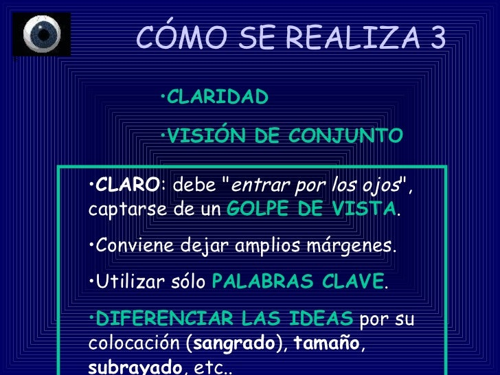 CÓMO SE REALIZA 3  <ul><ul><li>CLARO : debe &quot; entrar por los ojos &quot;, captarse de un  GOLPE DE VISTA .  </li></ul...