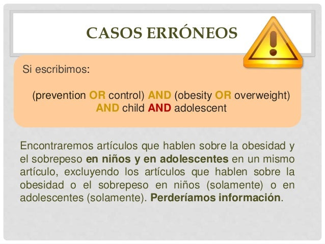 CASOS ERRÓNEOS Si escribimos: (prevention OR control) AND obesity AND overweight AND child AND adolescent Reducimos aún má...
