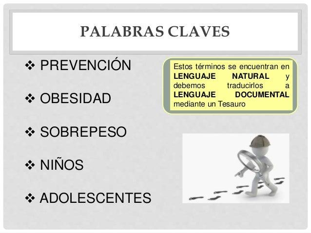 PALABRAS CLAVES  PREVENCIÓN  OBESIDAD  SOBREPESO  NIÑOS  ADOLESCENTES Estos términos se encuentran en LENGUAJE NATURA...