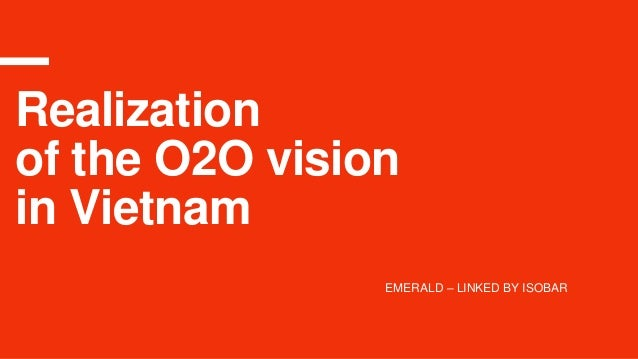 Realization of the O2O vision in Vietnam EMERALD – LINKED BY ISOBAR