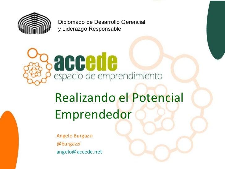 Realizando el Potencial Emprendedor Angelo Burgazzi @burgazzi [email_address] Diplomado de Desarrollo Gerencial y Liderazg...