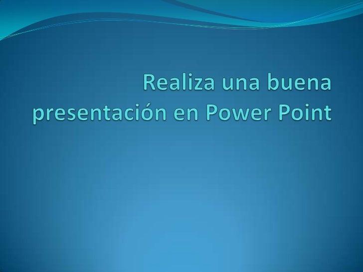 Realiza una buena presentación en Power Point <br />