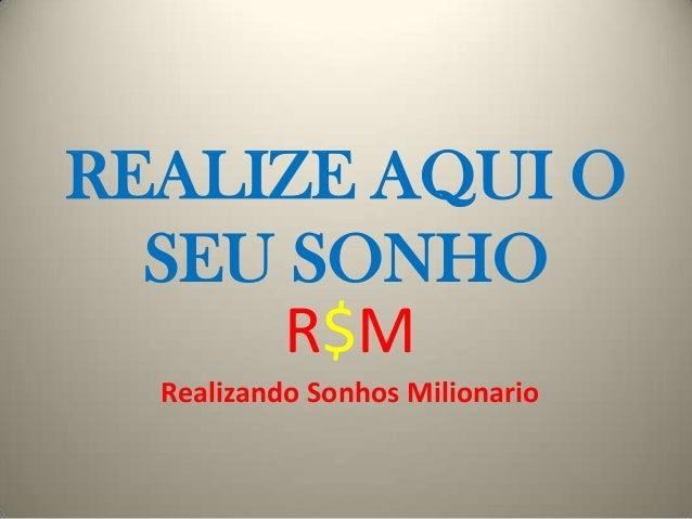 REALIZE AQUI OSEU SONHOR$MRealizando Sonhos Milionario
