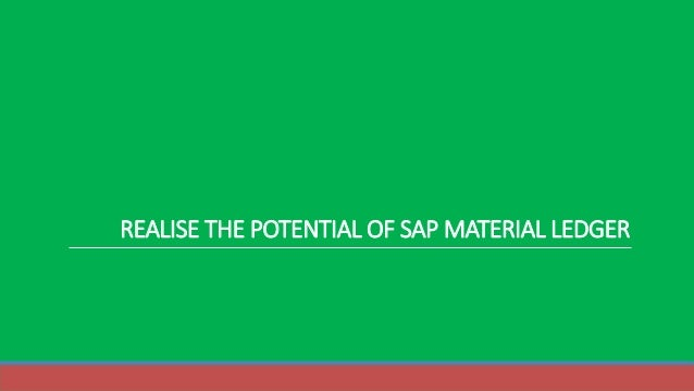 REALISE THE POTENTIAL OF SAP MATERIAL LEDGER