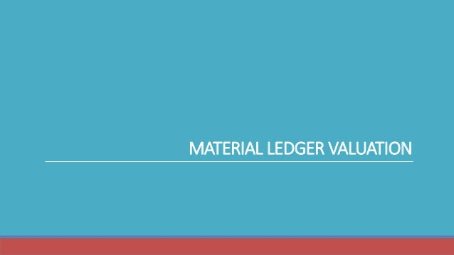 MATERIAL LEDGER VALUATION