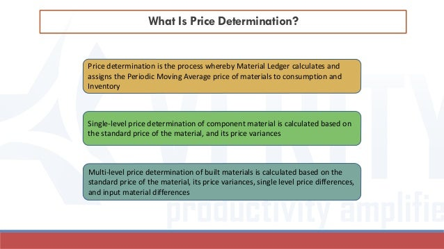 What Is Price Determination? Price determination is the process whereby Material Ledger calculates and assigns the Periodi...