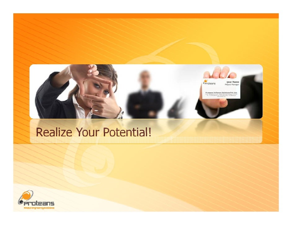 Realize Your Potential!                               © Copyright 2008, Proteans Software Solutions Pvt. Ltd. All Rights r...