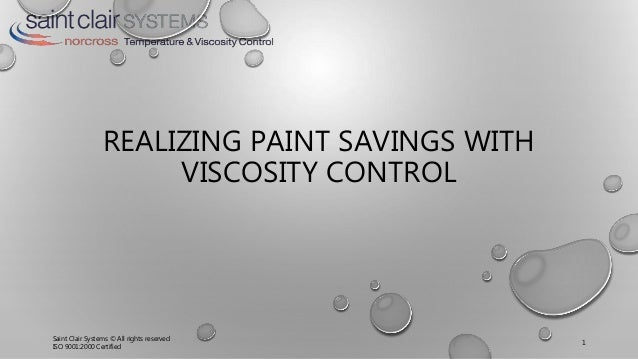 REALIZING PAINT SAVINGS WITH VISCOSITY CONTROL Saint Clair Systems © All rights reserved ISO 9001:2000 Certified 1