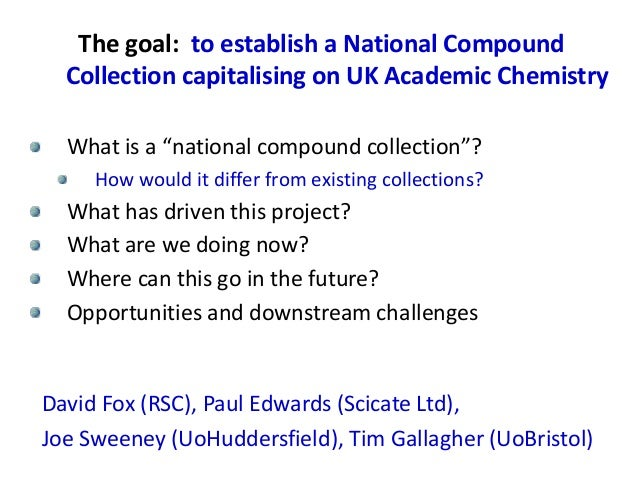 """The goal: to establish a National Compound Collection capitalising on UK Academic Chemistry What is a """"national compound c..."""