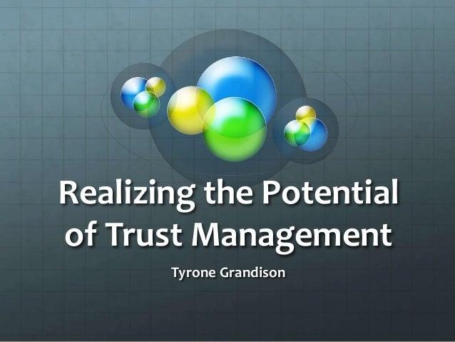 Realizing the Potentialof Trust Management       Tyrone Grandison