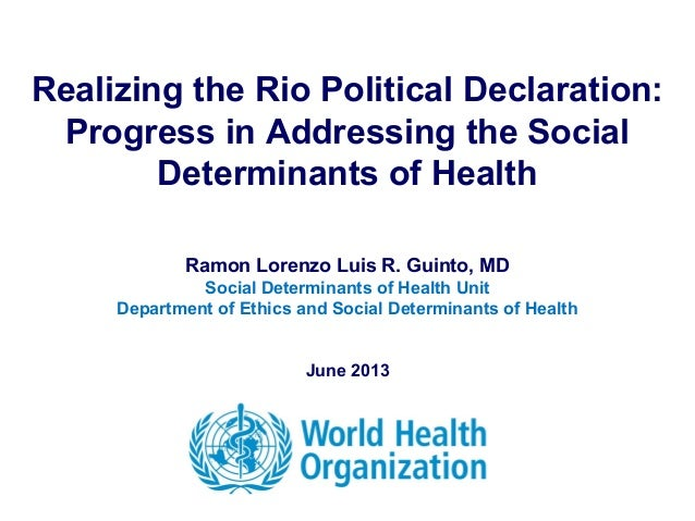 Realizing the Rio Political Declaration: Progress in Addressing the Social Determinants of Health Ramon Lorenzo Luis R. Gu...