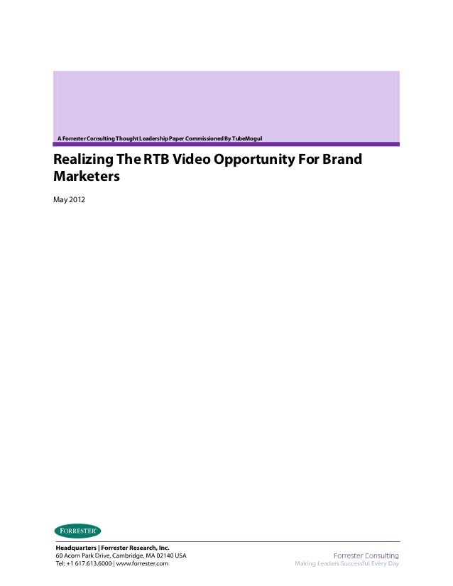 A Forrester Consulting Thought Leadership Paper Commissioned By TubeMogul Realizing The RTB Video Opportunity For Brand Ma...