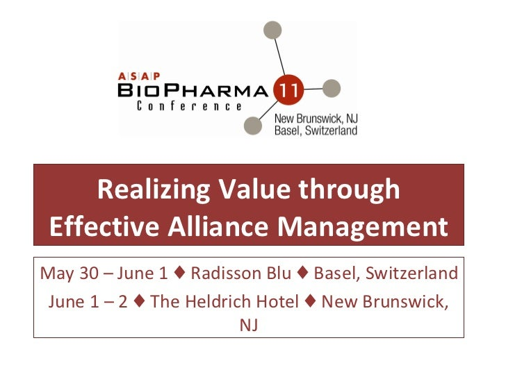Realizing Value through Effective Alliance Management May 30 – June 1  ♦ Radisson Blu ♦ Basel, Switzerland June 1 – 2 ♦ Th...