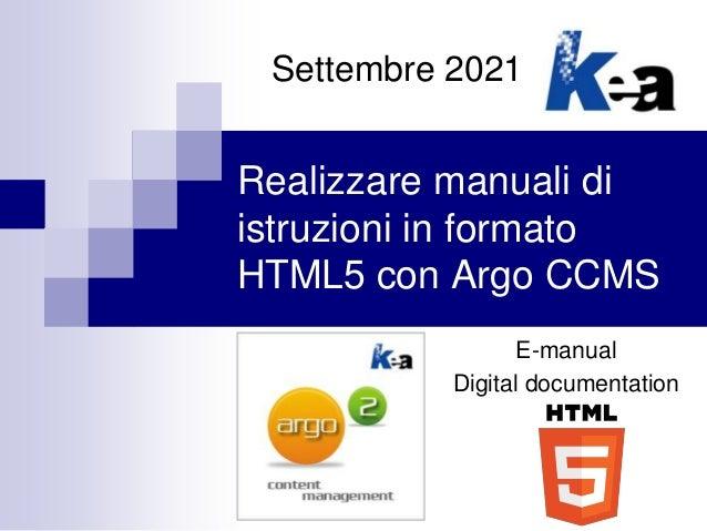 Realizzare manuali di istruzioni in formato HTML5 con Argo CCMS Settembre 2021 E-manual Digital documentation