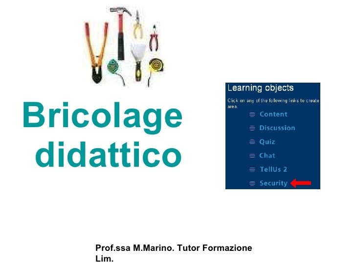 <ul><li>Bricolage didattico   </li></ul>Prof.ssa M.Marino. Tutor Formazione Lim.