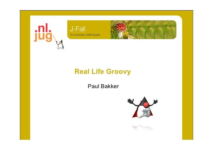 Real Life Groovy     Paul Bakker