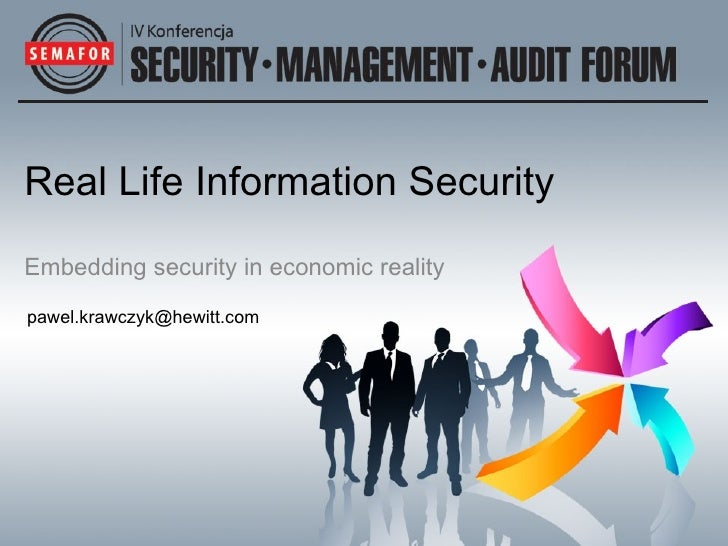 Real Life Information Security Embedding security in economic reality [email_address]