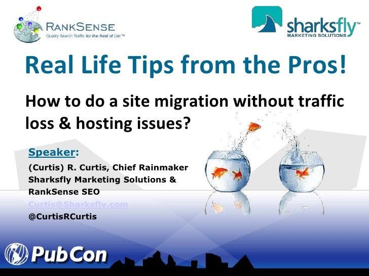 Real Life Tips from the Pros!<br />How to do a site migration without traffic loss & hosting issues?<br />Speaker:<br />(C...