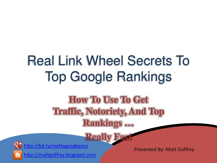 Real Link Wheel Secrets To   Top Google Rankings                How To Use To Get             Traffic, Notoriety, And Top ...