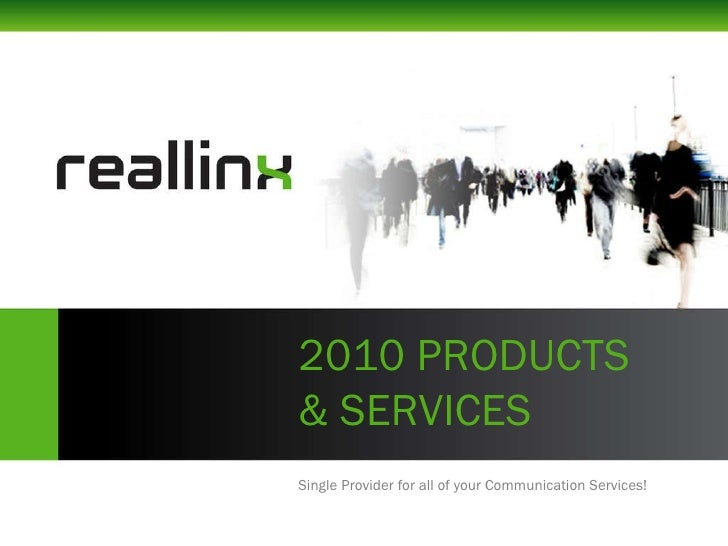2010 PRODUCTS & SERVICES Single Provider for all of your Communication Services!