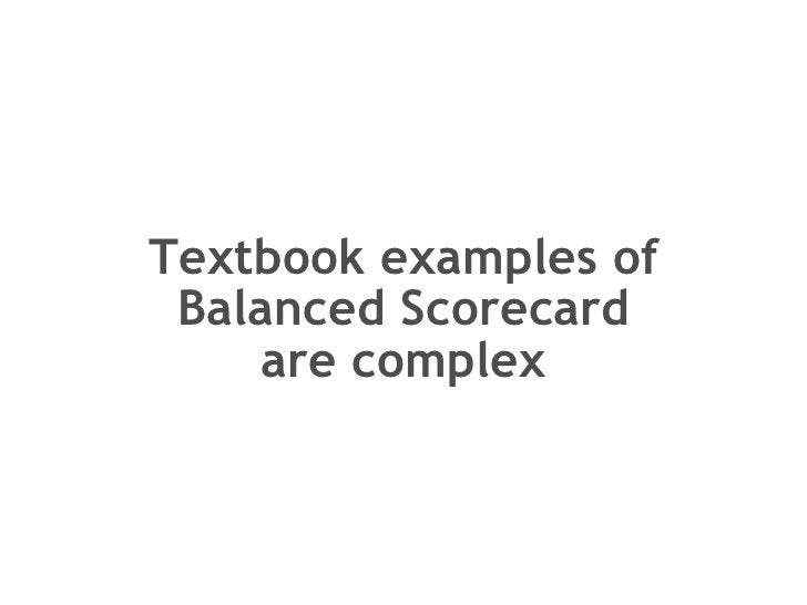 Textbook examples of Balanced Scorecard are complex