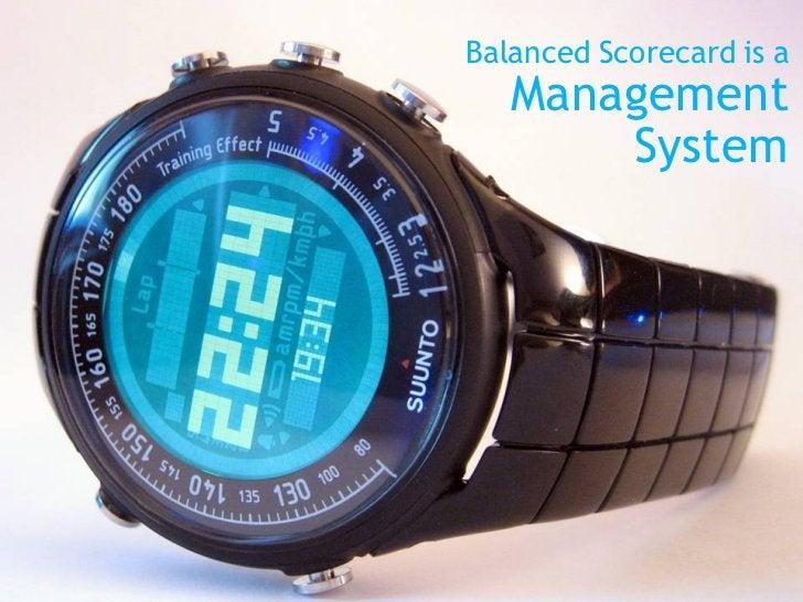 Balanced Scorecard is a Management System