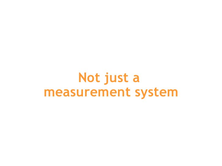Not just a  measurement system