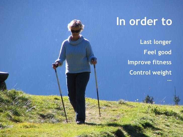In order to Last longer Feel good Improve fitness Control weight …