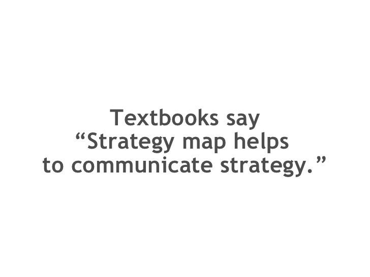 """Textbooks say """"Strategy map helps  to communicate strategy."""""""