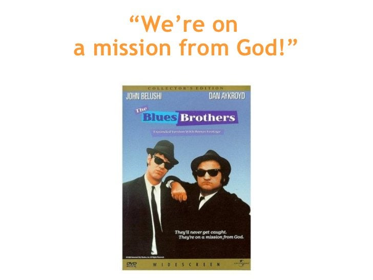 """"""" We're on  a mission from God!"""""""