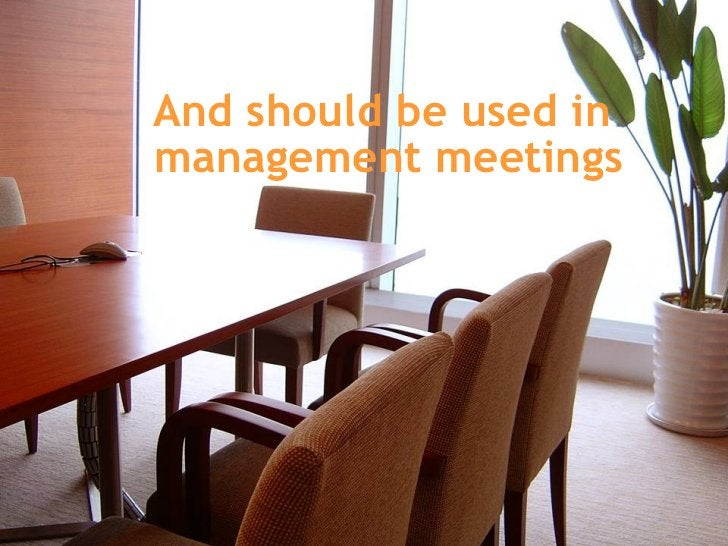 And should be used in  management meetings