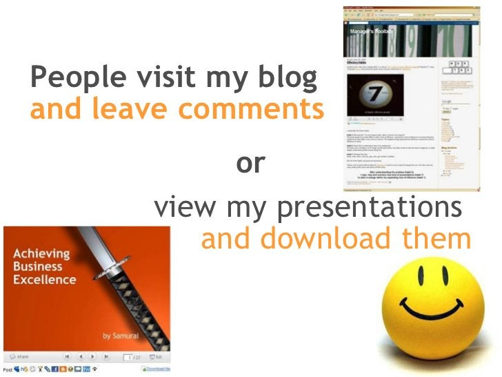 People visit my blog and leave comments view my presentations  and download them or