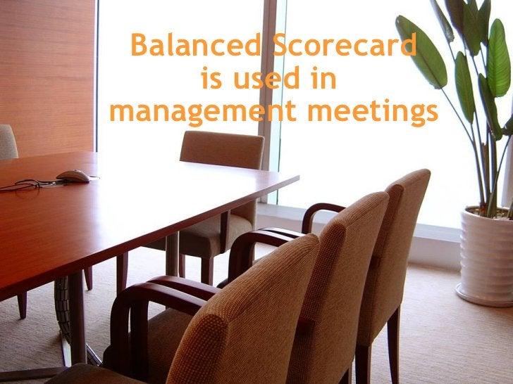 Balanced Scorecard is used in  management meetings