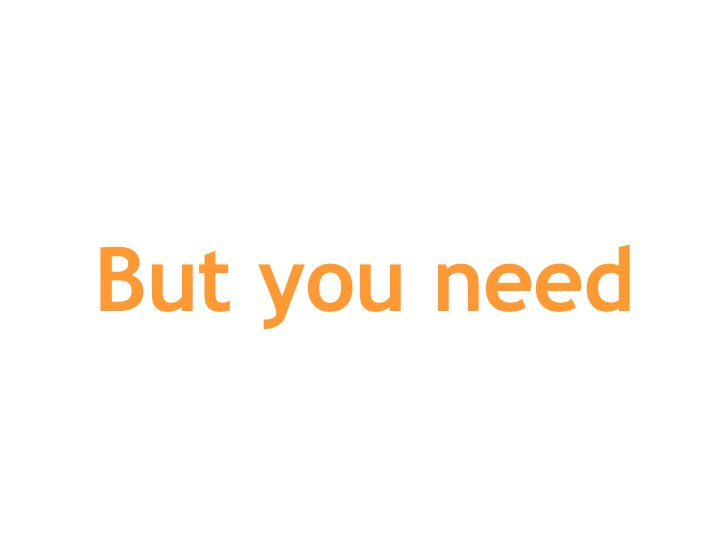 But you need