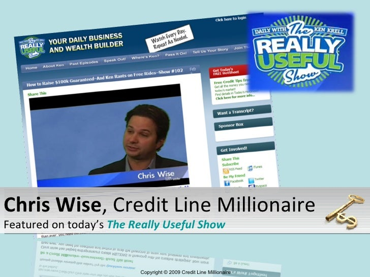 Copyright © 2009 Credit Line Millionaire Chris Wise , Credit Line Millionaire Featured on today's  The Really Useful Show