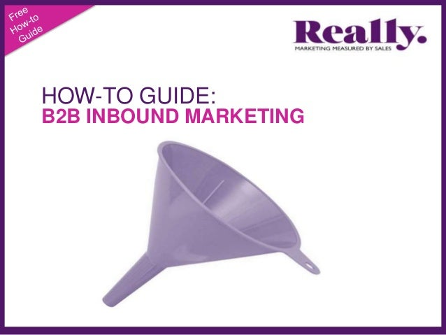 HOW-TO GUIDE:B2B INBOUND MARKETING