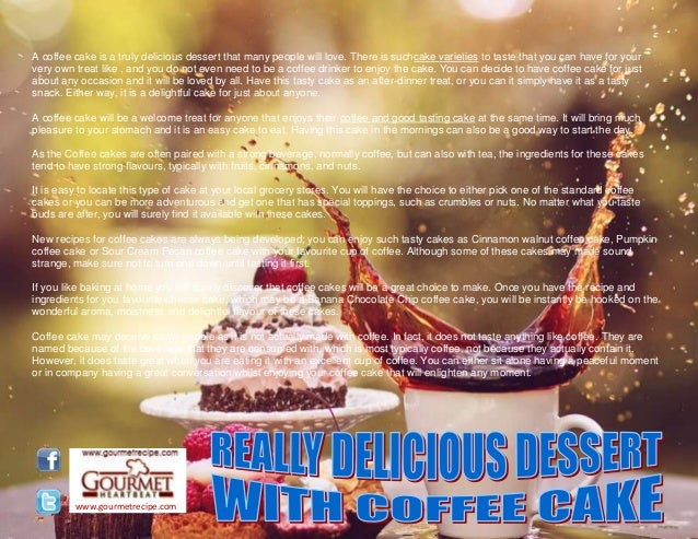 www.gourmetrecipe.com A coffee cake is a truly delicious dessert that many people will love. There is suchcake varieties t...