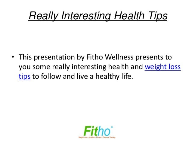 Really Interesting Health Tips• This presentation by Fitho Wellness presents to  you some really interesting health and we...